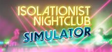 Interactive Multimedia Art Experience Isolationist Nightclub Simulator Joins Steam on March 11th for PC and Mac
